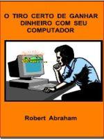 e-BOOK O TIRO CERTO DE FAZER DINHEIRO COM SEU COMPUTADOR